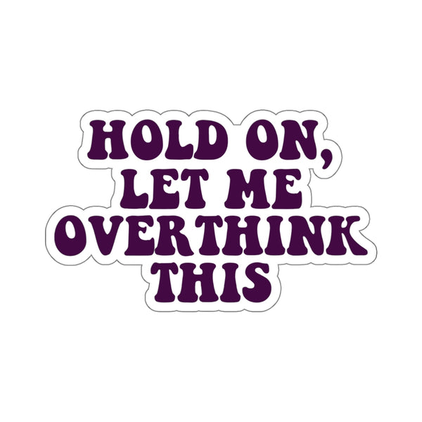 Hold On Let Me Overthink This Sticker, Dark Purple Funny Quote Saying Laptop Vinyl Waterbottle Tumbler Car Bumper Aesthetic Label Decal - Starcove Design
