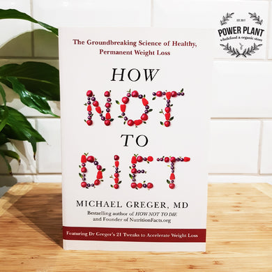 HOW NOT TO DIET BOOK - BY DR. MICHAEL GREGER