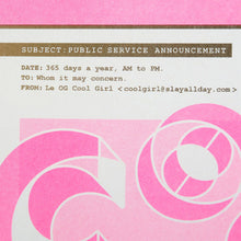 Load image into Gallery viewer, Cool Girl Alert is a pop art print that is comprised of fluorescent pink, white and metallic gold. In the corner it says Subject: Public Service Announcement; Date: 365 days a year AM to PM; To: Whom it may concern; From: Le OG Cool Girl cool girl@slayallday.com. It's 11 by 14 inches.