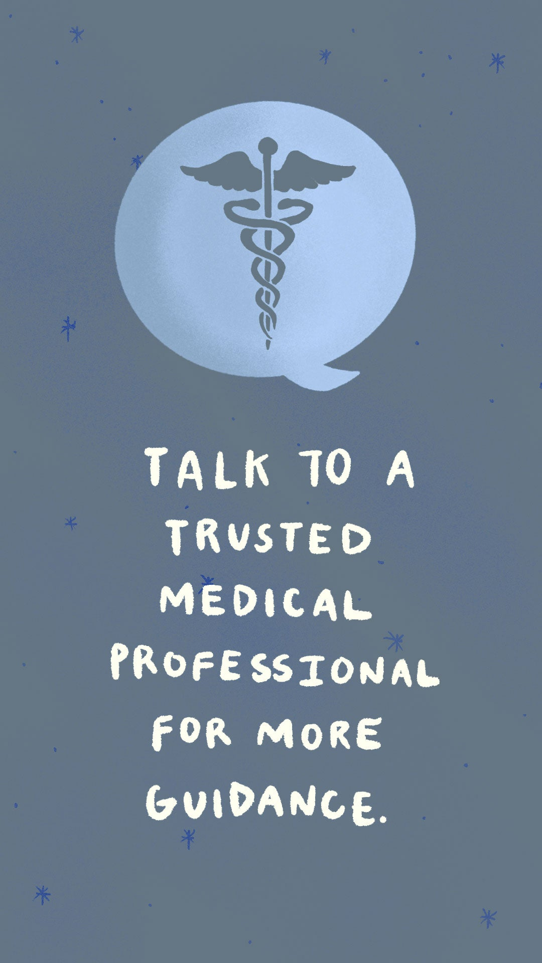 Talk to a trusted medical professional for more guidance.