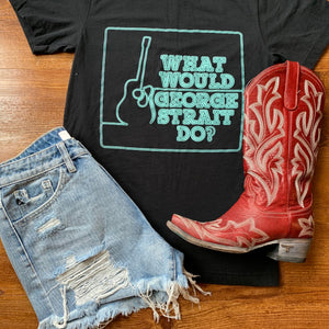What Would George Strait Do Tee