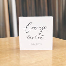 Load image into Gallery viewer, Courage Dear Heart CS Lewis small sign