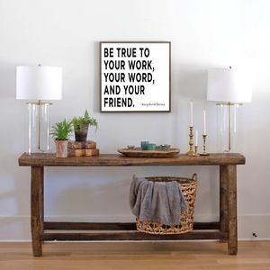 Wood farmhouse sign with Thoreau Be True to your work quote