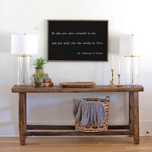 Load image into Gallery viewer, black background wood sign with you will set the world on fire quote