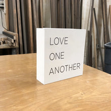 Load image into Gallery viewer, Side view of small box sign Love One Another