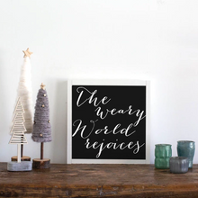 Load image into Gallery viewer, black background farmhouse sign weary world rejoices