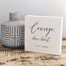 Load image into Gallery viewer, Courage dear heart inspirational small wood sign