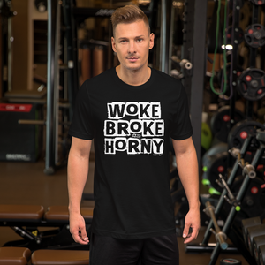 Woke Broke and Horny Unisex Tshirt