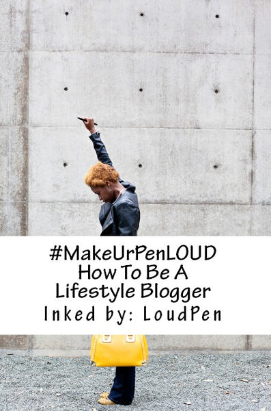 #MakeUrPenLoud: How To Be A Lifestyle Blogger (eBook)