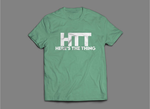 Here's The Thing Green T-Shirt