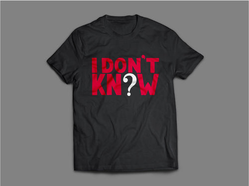 I Don't Know ? T-Shirt