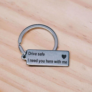 """Drive Safe I Need You Here With Me"" Keychain - juwas.com online store"