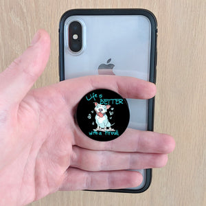LIFE IS BETTER WITH A PITBULL pop-up phone grip