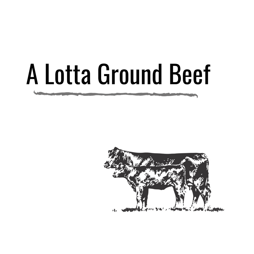 A Lotta Ground Beef- Preorder for March Delivery