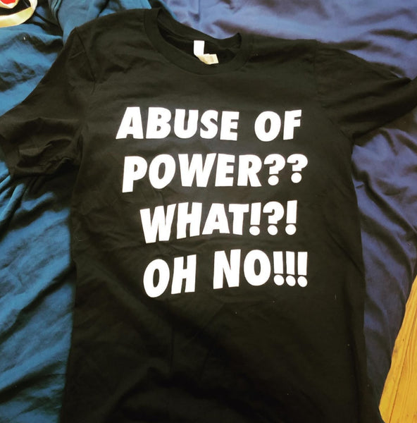 ABUSE OF POWER?? Shirt