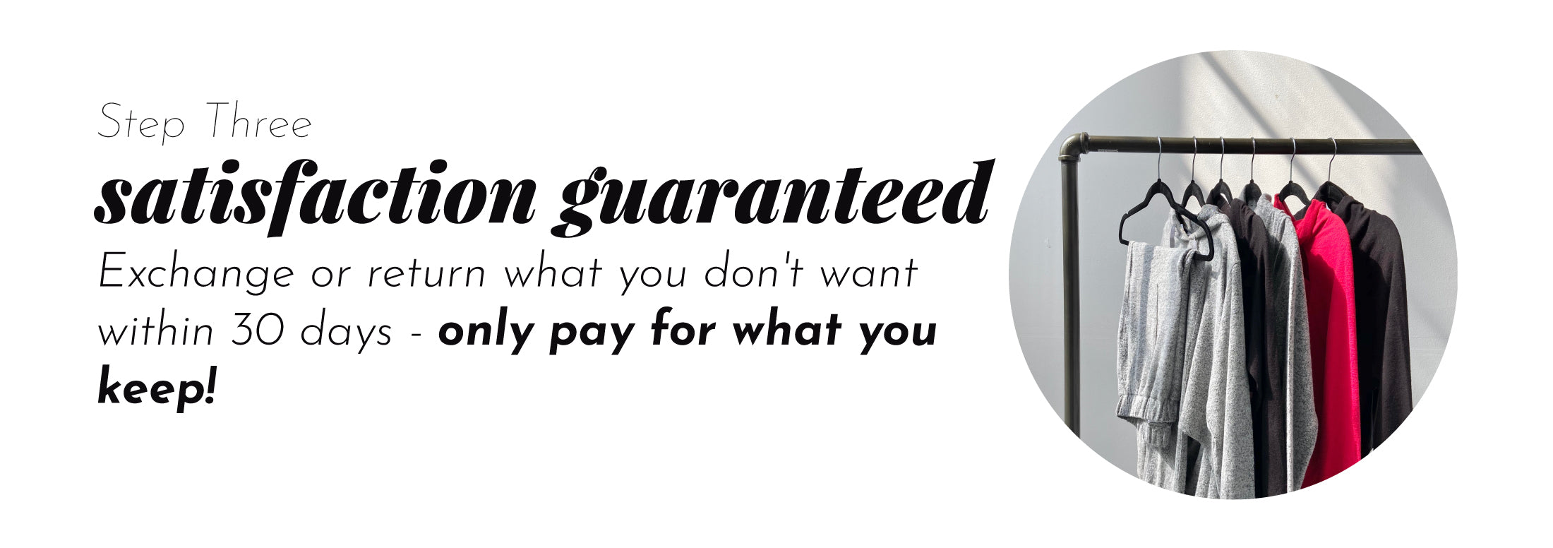 Exchange or return what you don't want within 30 days - only pay for what you keep!