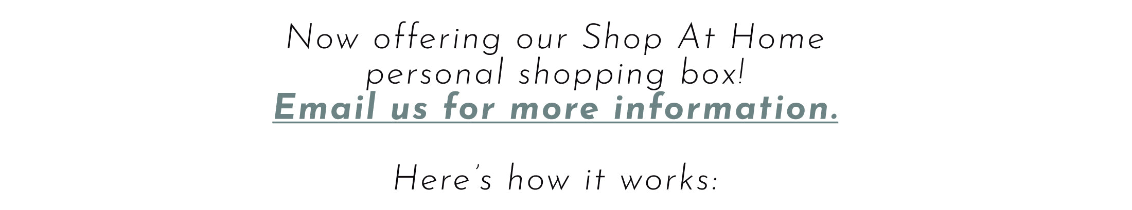 Now offering our Shop At Home  personal shopping box!  Email us for more information.