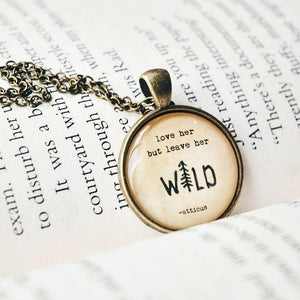 Love her but leave her wild - Atticus Quote Pendant