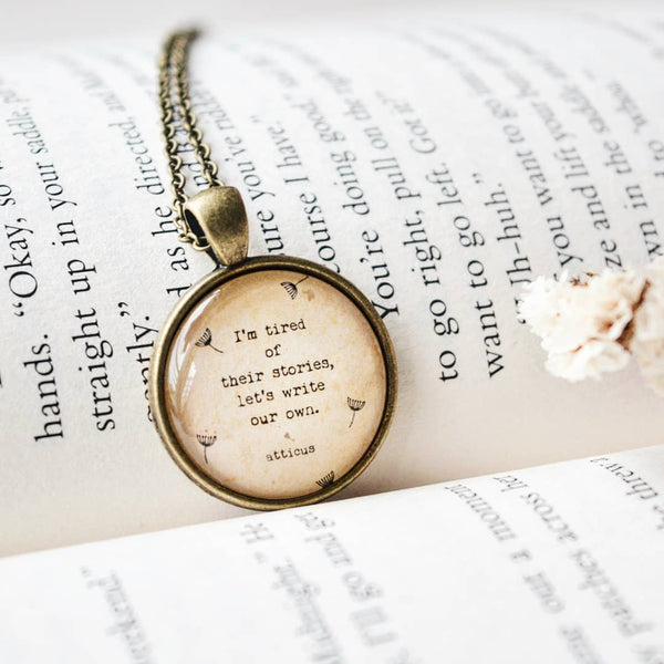 I am tired of their stories.... - Atticus Quote Pendant