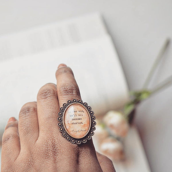 In the end, we'll all become stories - Margaret Atwood Quote Ring