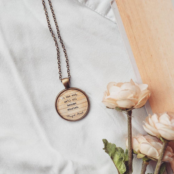 In the end, we'll all become stories. - Margaret Atwood Quote Pendant