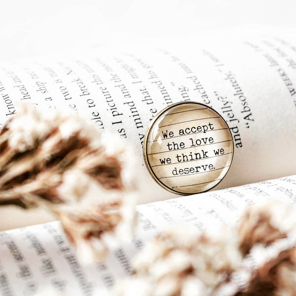 We accept the love we think we deserve. - Bookish Quote Brooch