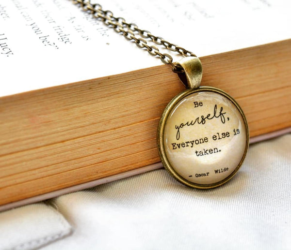 Be yourself. Everyone else is taken. - Oscar Wilde Quote Pendant