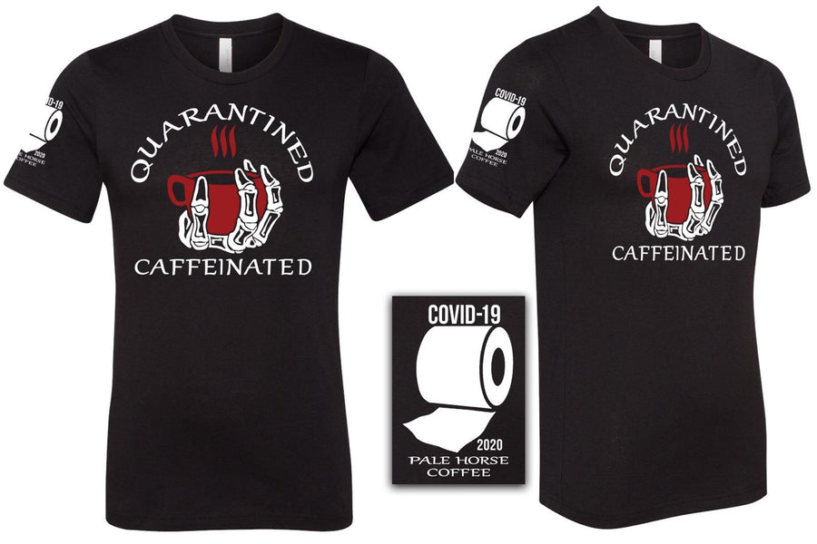 Quarantined and Caffeinated Tee