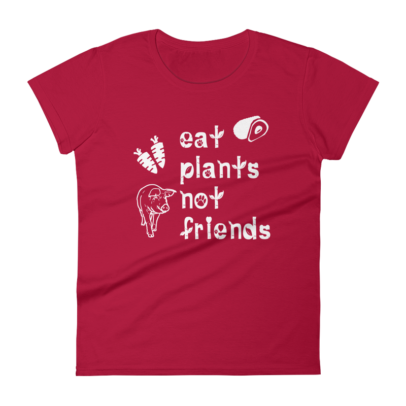Eat Plants Not Friends Women's Tee