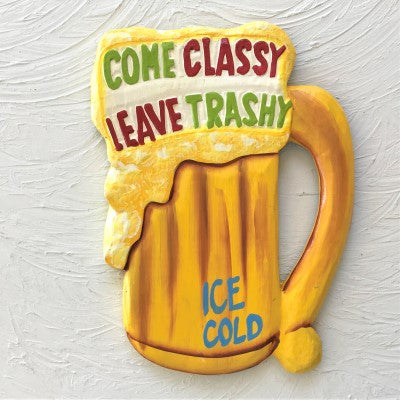 12in Come Classy Leave Trashy Beer Mug Wood Sign