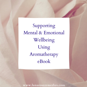 Supporting Mental & Emotional Well Being Using Aromatherapy eBook - Luna Rose Remedies