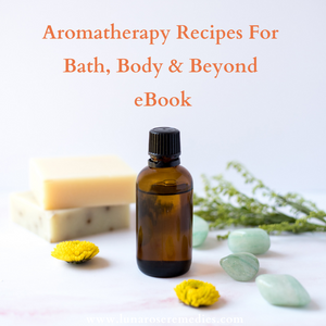 Aromatherapy Recipes For Bath, Body and Beyond eBook - Luna Rose Remedies