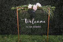 Load image into Gallery viewer, Welcome to Our Beginning Acrylic Sign - Modern Wedding & Event Decor Rentals - Something Borrowed Minneapolis