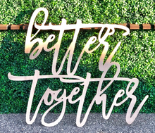 Load image into Gallery viewer, Laser Cut Signage - Better Together - Modern Event & Wedding Rentals - Something Borrowed Minneapolis