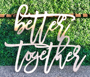 Laser Cut Signage - Better Together - Modern Event & Wedding Rentals - Something Borrowed Minneapolis