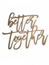"Load image into Gallery viewer, Laser Cut ""better together"" Sign *Rental*"