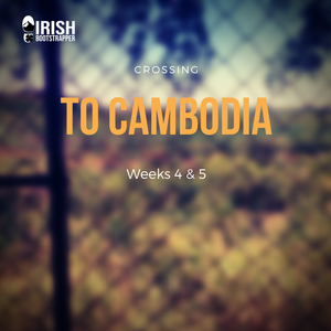 Crossing to Cambodia - Weeks 4 & 5