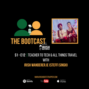 The Bootcast | S1 - E12 | Teacher to Tech and All Things Travel with Irishwanderer.ie (Steffi singh)