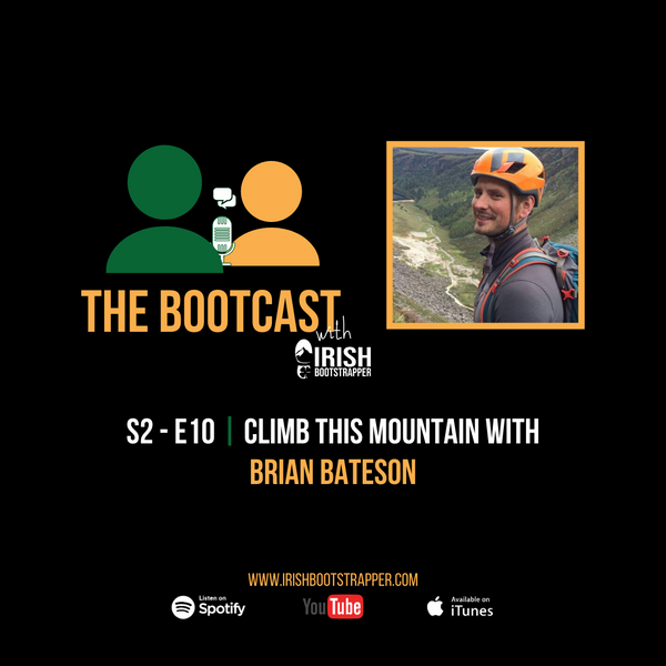 The Bootcast | E2 - S10 | Climb This Mountain with Brian Bateson of Climbit.ie
