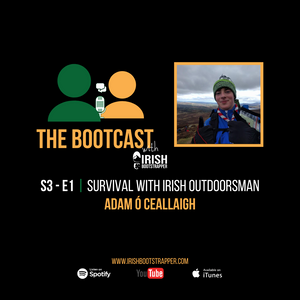The Bootcast | S3 - E1 | Survival with Irish Outdoorsman, Adam Ó Ceallaigh
