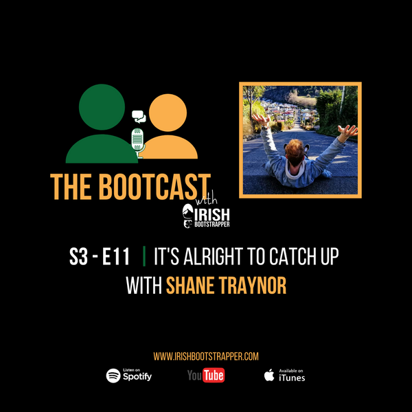 The Bootcast | S3 - E11 | It's Alright To Catch Up with Shane Traynor