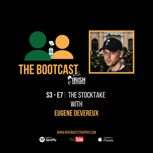The Bootcast | S3 - E7 | The Stocktake with Eugene Devereux