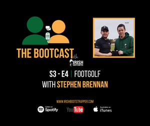 The Bootcast | S3 - E4 | Footgolf with Stephen Brennan