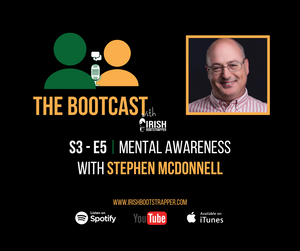 The Bootcast | S3 - E5 | Mental Awareness with Stephen McDonnell