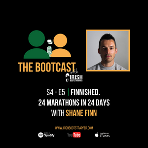 The Bootcast | S4 - E5 | Finnished. 24 Marathons in 24 Days with Shane Finn.