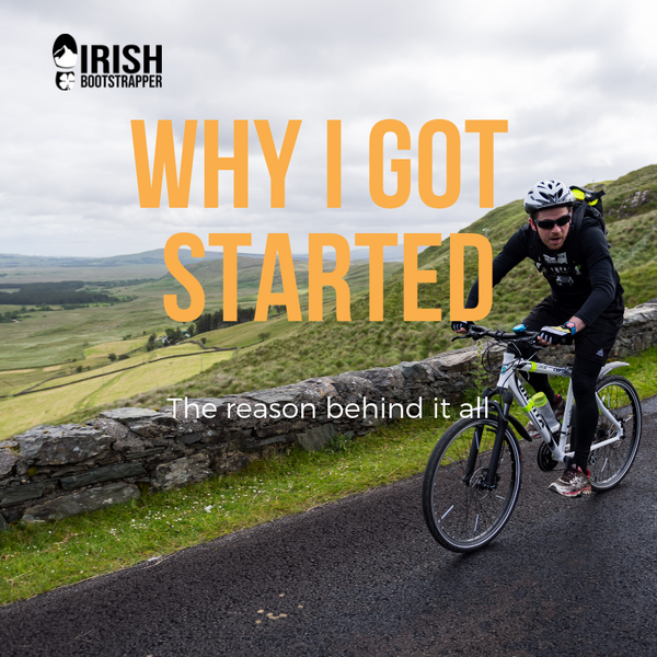 Why I got started? - Irish Bootstrapper