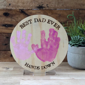 Best Dad Ever Hands Down plaque