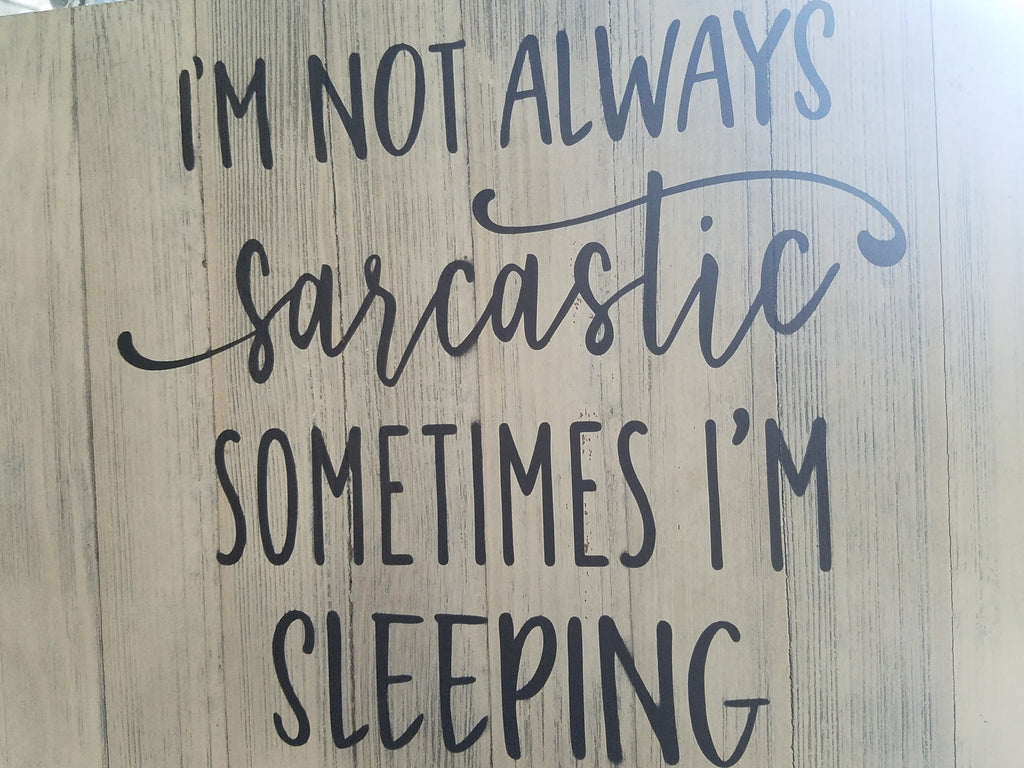 """I'm Not Always Sarcastic..."" sign"