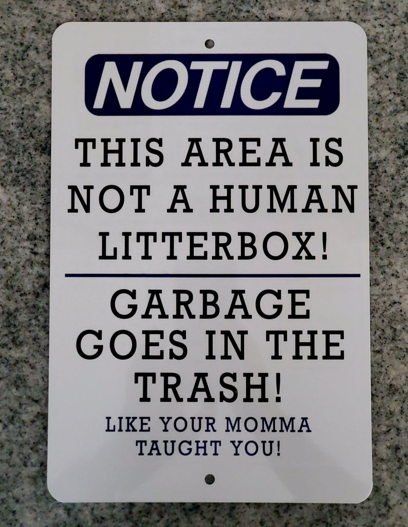 Notice Do Not Litter Sign, Funny Do not Litter sign, Garbage Goes in the Trash Sign Ink Trendz®