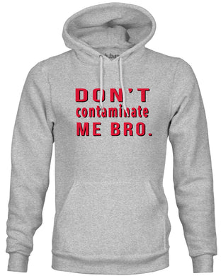 Ink Trendz® Don't Contaminate Me Bro. Quarantine COVID-19 Hoodie Sweatshirt